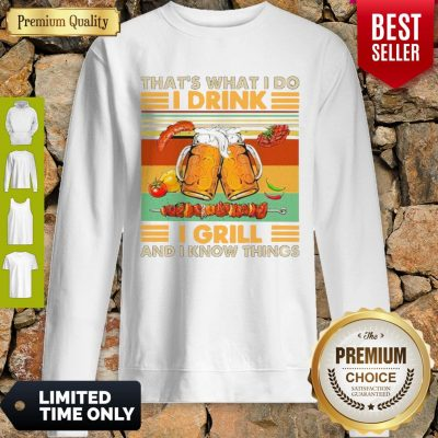 Nice Beer That's What I Do I Drink I Grill And I Know Things Vintage Sweatshirt