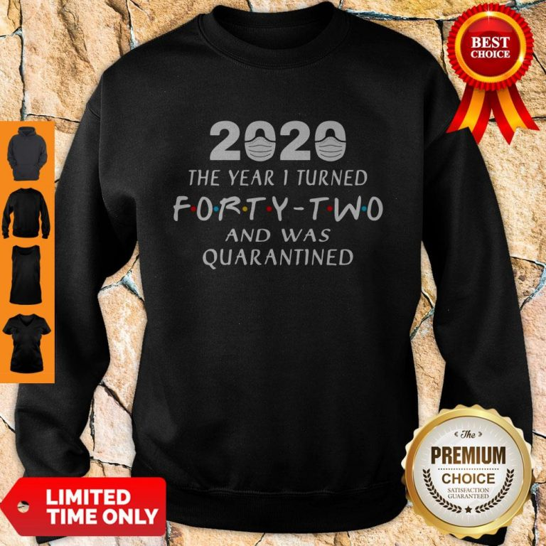 Official 2020 Mask The Year 1 Turned Forty Two And Was Quarantined Sweatshirt