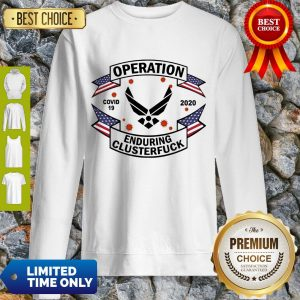 Top US Air Force Operation Covid 19 2020 Enduring Clusterfuck Sweatshirt