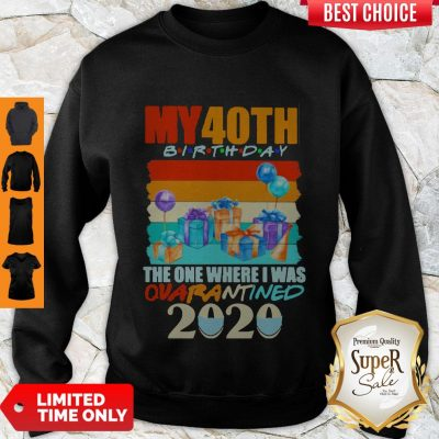 Nice My 40th Birthday The One Where I Was Quarantined 2020 Mask Vintage Sweatshirt