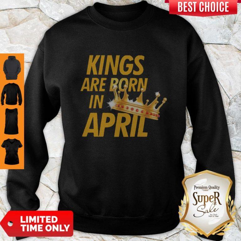 Premium Kings Are Born In April Sweatshirt