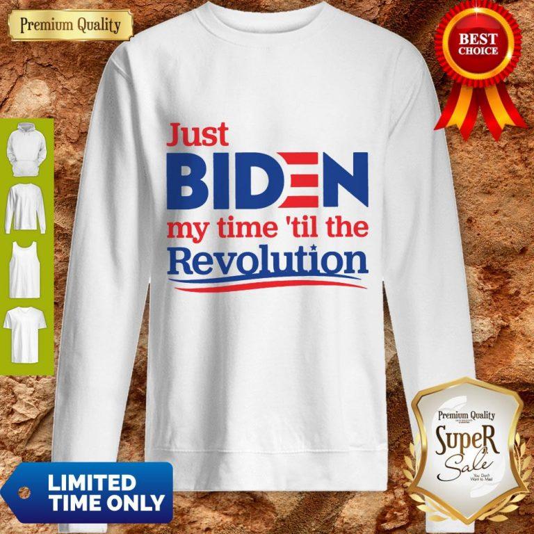 Top Official Just Biden My Time 'til The Revolution Sweatshirt