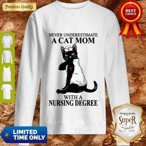 Awesome Black Cat Never Underestimate A Cat Mom With A Nursing Degree Sweatshirt