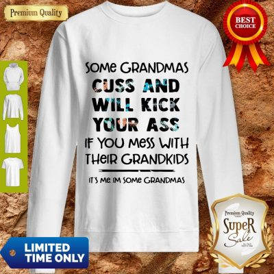 Nice Some Grandmas Cuss And Will Kick Your Ass If You Mess With Their Grandkids Sweatshirt