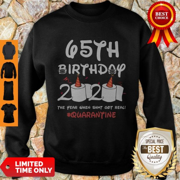 Top 65th Birthday 2020 The Year When Shit Got Real Quarantine Covid-19 Sweatshirt