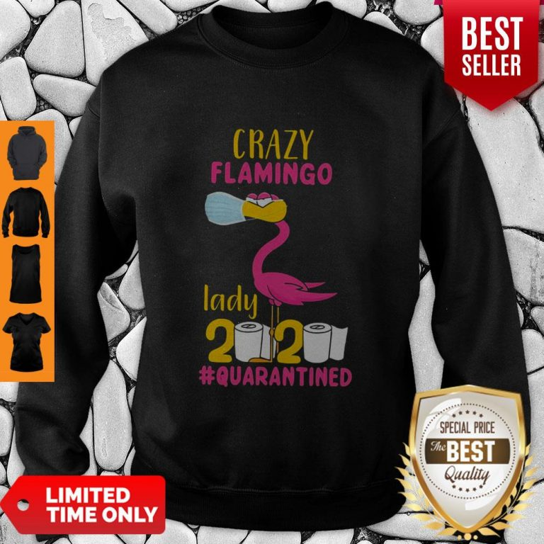 Good Original Crazy Flamingo Lady 2020 Quarantine Sweatshirt
