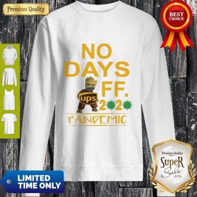 Top Baby Groot Hug UPS Logo No Days Off 2020 Pandemic Sweatshirt