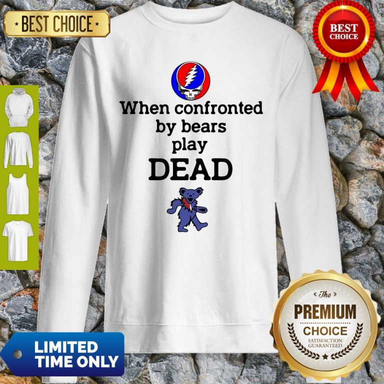 Good Grateful Dead When Confronted By Bears Play Dead Sweatshirt