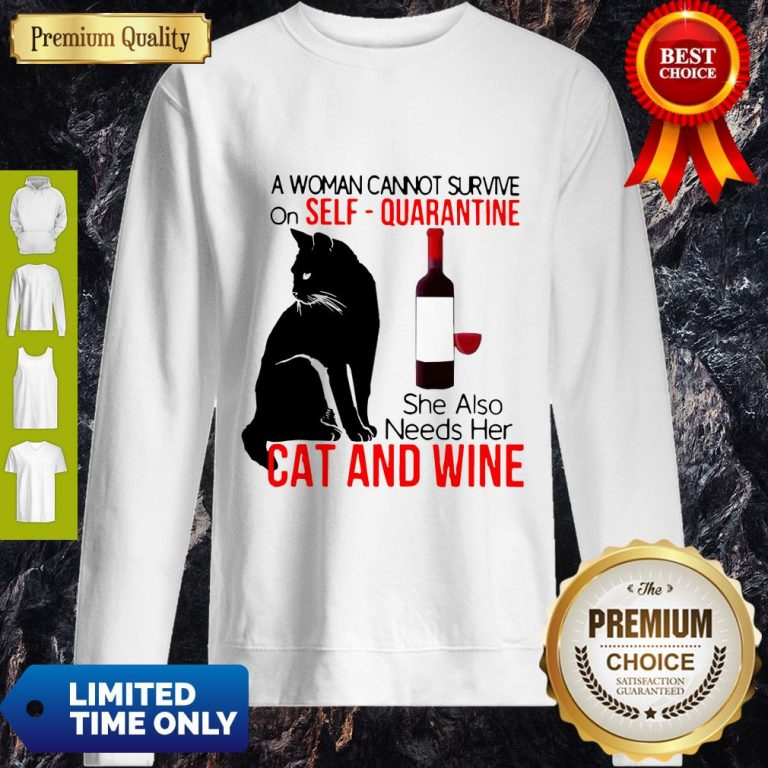 Nice A Woman Cannot Survive On Self Quarantine Alone Cat And Wine Sweatshirt