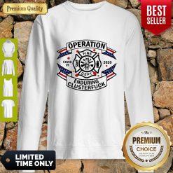 Top FIRE DEPT Operation Covid 19 2020 Enduring Clusterfuck Sweatshirt