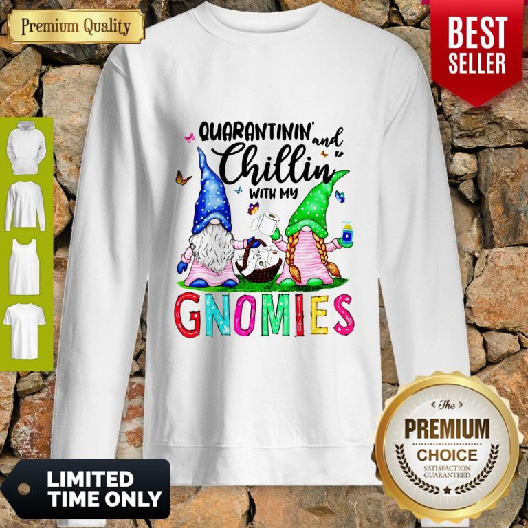 Nice Quarantinin And Chillin With My Gnomies Sweatshirt
