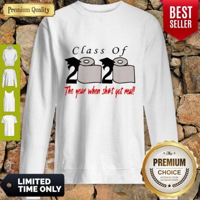 Premium Class Of 2020 The Year When Shit Got Real Sweatshirt