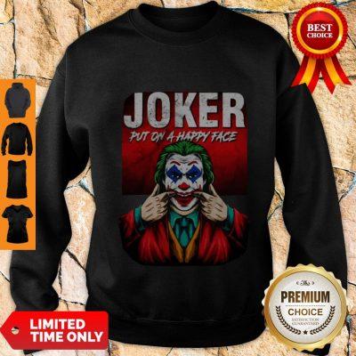 Premium Joker Put On A Happy Face Sweatshirt