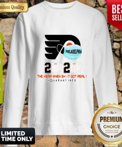Official Philadelphia Flyers 2020 The Year When Shit Got Real Quarantined Sweatshirt