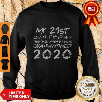 Nice My 21st Birthday The One Where I Was Quarantined 2020 Sweatshirt