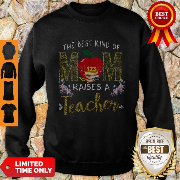 Good The Best Kind Of Mom Raises A Teacher Sweatshirt