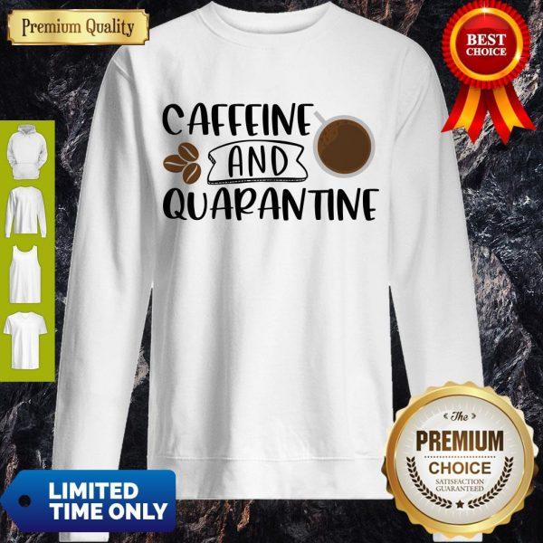 Good Caffeine And Quarantine Covid-19 Sweatshirt