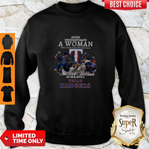 Never Underestimate A Woman Who Understands Baseball And Loves Texas Rangers Sweatshirt