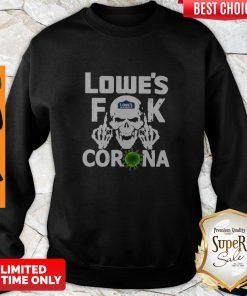 Pretty Lowe's Fuck Corona Sweatshirt