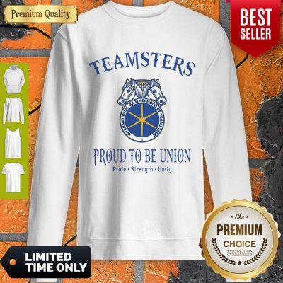 Good Teamsters Proud To Be Union Pride Strength Unity Sweatshirt