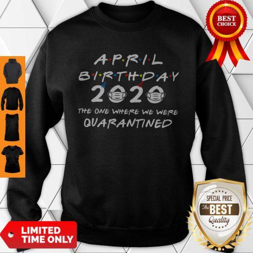 April Birthday 2020 The One Where We Were Quarantined Sweatshirt