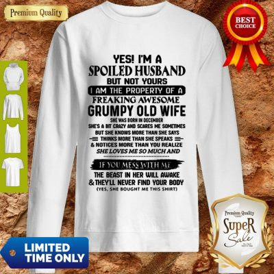 Funny Yes I'm A Spoiled Husband But Not Yours I Am The Property Of A Freaking Sweatshirt