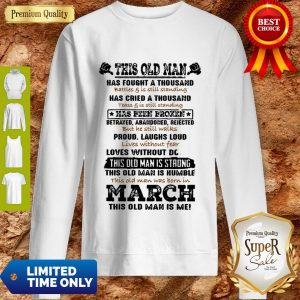 Official This Old Man Has Fought A Thousand Battles & Is Still Standing Has Cried Sweatshirt