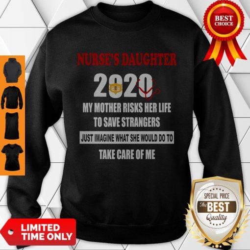 Top Nurse's Daughter 2020 My Mother Riskis Her Life Covid-19 Sweatshirt