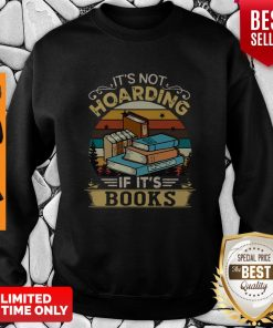 Premium It's Not Hoarding If It's Books Sweatshirt
