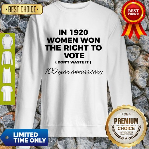 Womens In 1920 Women Won The Right To Vote Do Not Waste It Sweatshirt