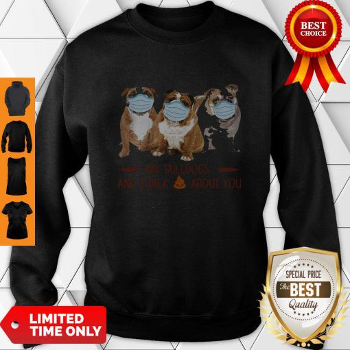 Premium My Bulldogs And I Talk About You Sweatshirt