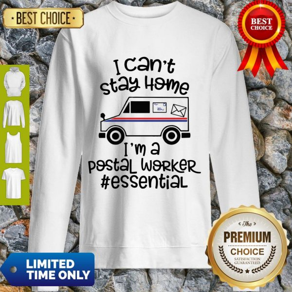 Top I Can't Stay Home I'm A Postal Worker Essential Sweatshirt