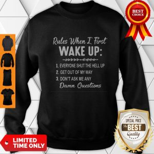 Nice Rules When I First Wake Up Don't Ask Me Any Damn Questions Sweatshirt