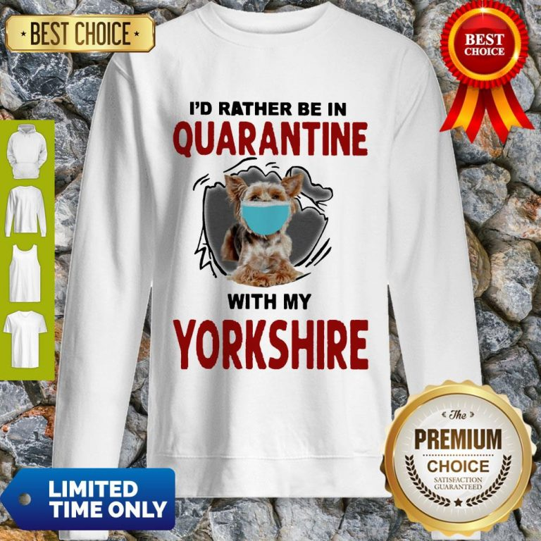 Good I'd Rather Be In Quarantine With My Yorkshire Sweatshirt