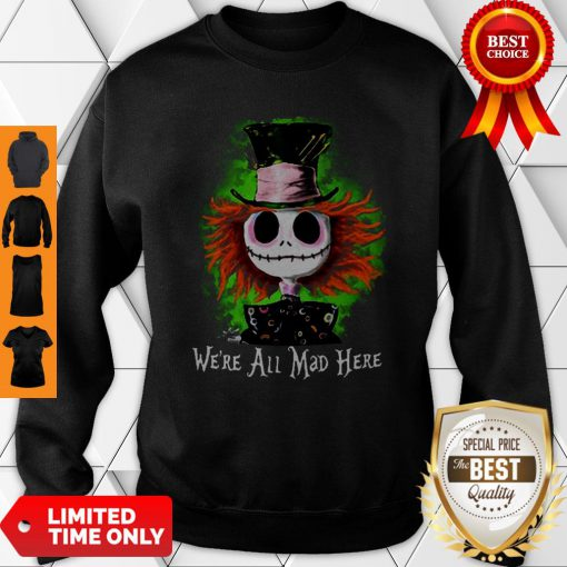 Awesome Mad Hatter Jack Skellington We're All Mad Here Sweatshirt