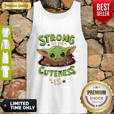 Nice Baby Yoda Strong In Me Cuteness Is Tank Top