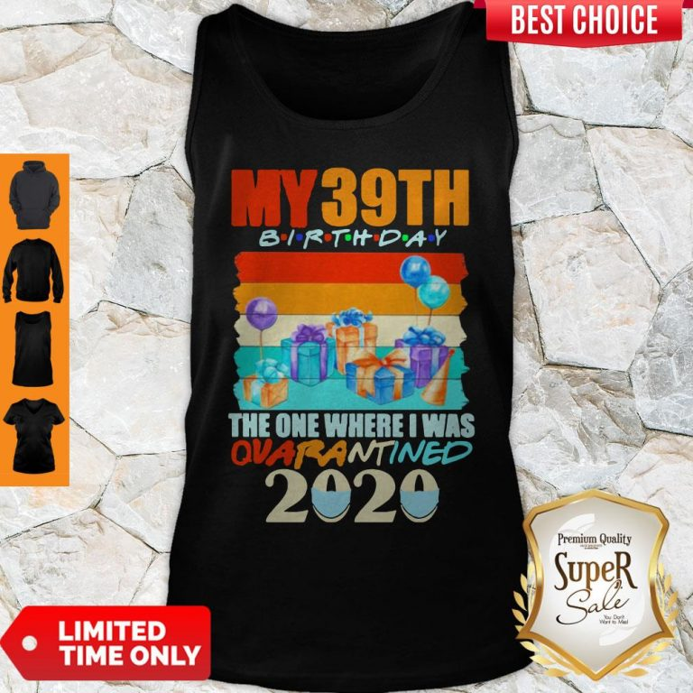 Perfect My 39th Birthday The One Where I Was Quarantined 2020 Mask Vintage Tank Top