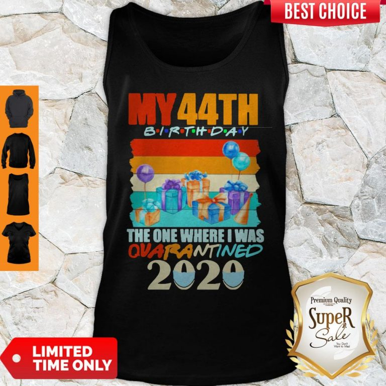 Funny My 44th Birthday The One Where I Was Quarantined 2020 Mask Vintage Tank Top