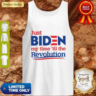 Top Official Just Biden My Time 'til The Revolution Tank Top