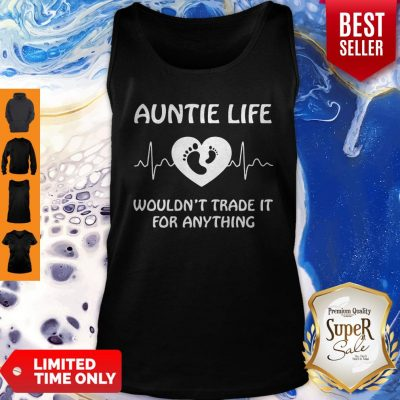 Premium Auntie Life Wouldnt Trade It For Anything Tank Top