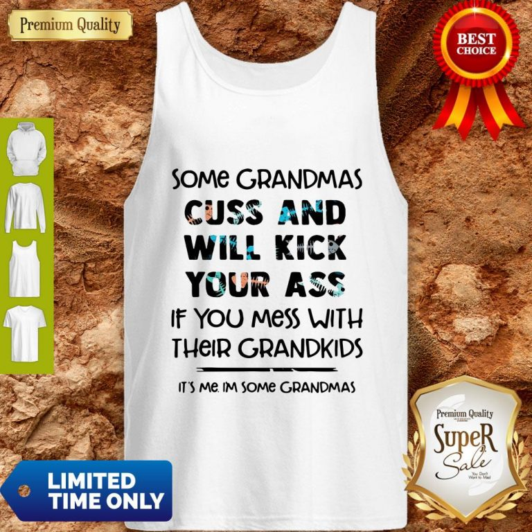 Nice Some Grandmas Cuss And Will Kick Your Ass If You Mess With Their Grandkids Tank Top