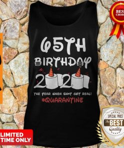Top 65th Birthday 2020 The Year When Shit Got Real Quarantine Covid-19 Tank Top