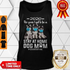 Top 2020 The Year I Got To Be A Stay At Home Husky Sibir Dog Mom Quarantine Tank Top