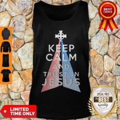 Nice Keep Calm And Trust In Jesus Christ Tank Top