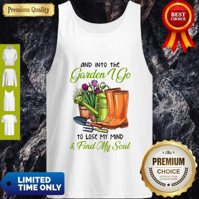 Top And Into The Garden I Go To Lose My Mind Find My Soul Tank Top