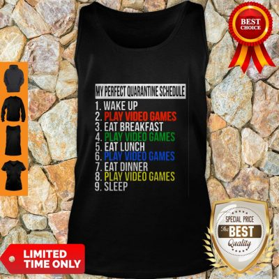Nice My Perfect Quarantine Schedule 1 Wake Up 2 Play Video Games Tank Top