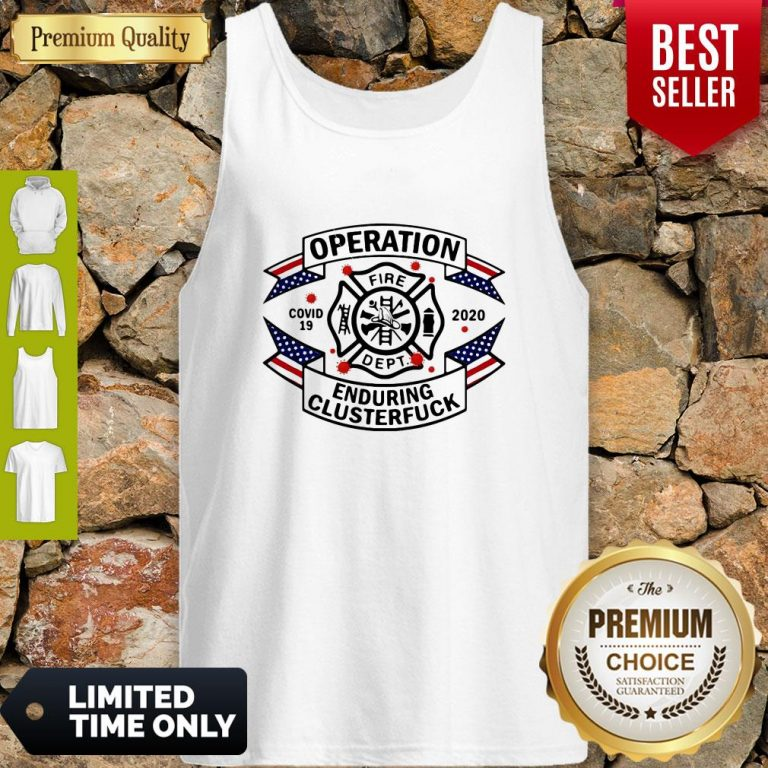 Top FIRE DEPT Operation Covid 19 2020 Enduring Clusterfuck Tank Top