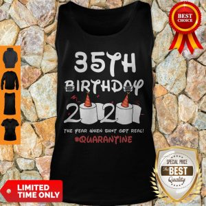 Top 35th Birthday 2020 The Year When Shit Got Real Quarantine Covid-19 Tank Top