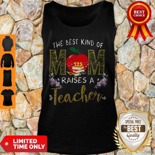 Good The Best Kind Of Mom Raises A Teacher Tank Top
