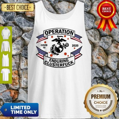 Top Operation COVID 19 Enduring Clusterfuck Tank Top